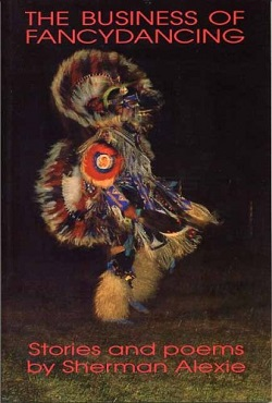 The Business of Fancydancing: Stories and Poems by Sherman Alexie