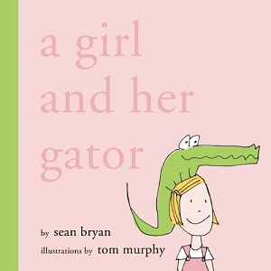 A Girl and Her Gator by Sean Bryan, illustrated by Tom Murphy