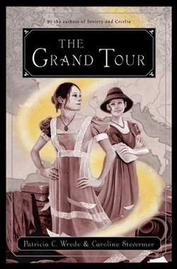 The Grand Tour by Patricia C. Wrede and Caroline Stevermer