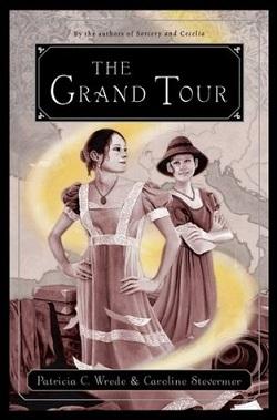 The Grand Tour by Patricia C. Wrede and Caroline Stevermer