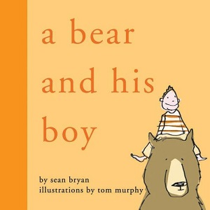 A Bear and His Boy by Sean Bryan, illustrated by Tom Murphy