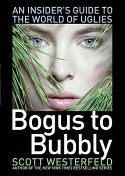 Bogus to Bubbly: An Insider's Guide to the World of Uglies by Scott Westerfeld