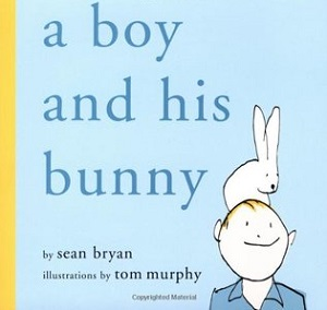 A Boy and His Bunny by Sean Bryan, illustrated by Tom Murphy