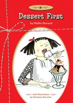 Dessert First by Hallie Durand, illustrated by Christine Davenier