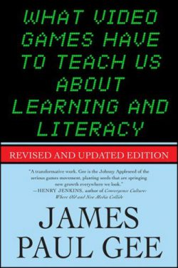 What Video Games Have to Teach Us About Literacy and Learning by James Paul Gee