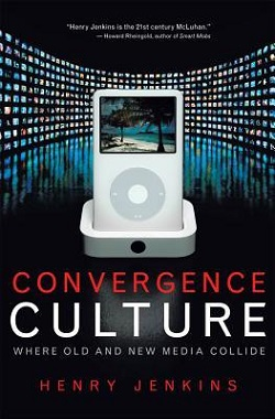 Convergence Culture: Where Old and New Media Collide by Henry Jenkins