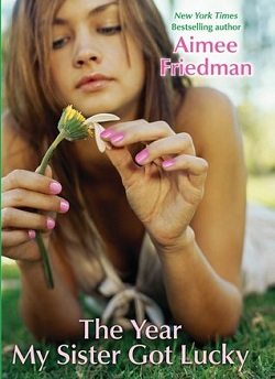 The Year My Siser Got Lucky by Aimee Friedman