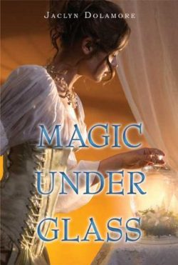 Magic Under Glass by Jaclyn Dolamore (original cover)