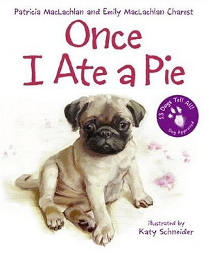 Once I Ate a Pie by Patricia MacLachlan and Emily MacLachlan Charest, illustrated Katy Schneider