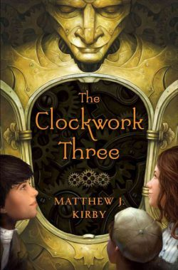 The Clockwork Three by Matthew J. Kirby