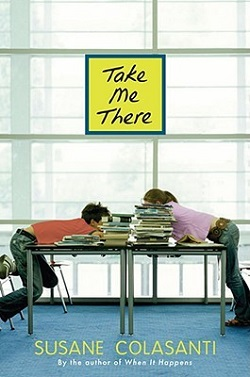 Take Me There by Susane Colasanti
