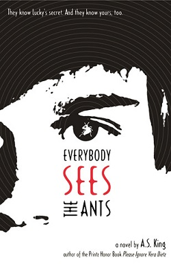Everybody Sees the Ants by A. S. King
