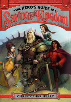 The Hero's Guide to Saving Your Kingdom by Christopher Healy