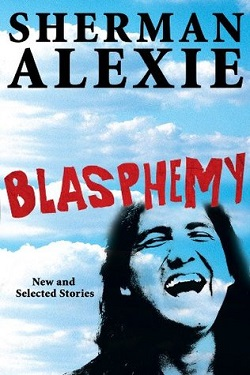 Blasphemy: New and Selected Stories by Sherman Alexie