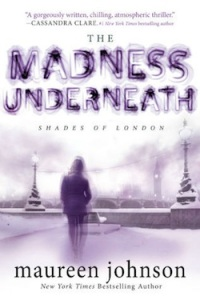 The Madness Underneath by Maureen Johnson