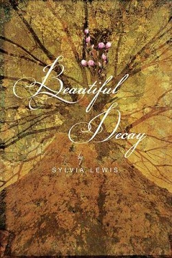 Beautiful Decay by Sylvia Lewis