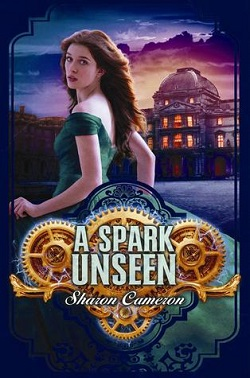 A Spark Unseen by Sharon Cameron