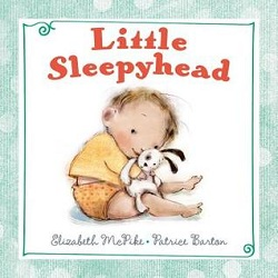 Little Sleepyhead by Elizabeth McPike and Patrice Barton