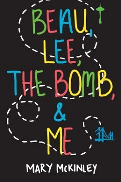 Beau, Lee, the Bomb and Me by Mary McKinley