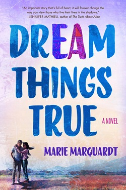Dream Things True by Marie Marquardt