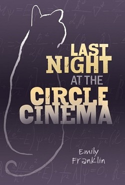 Last Night at the Circle Cinema by Emily Franklin