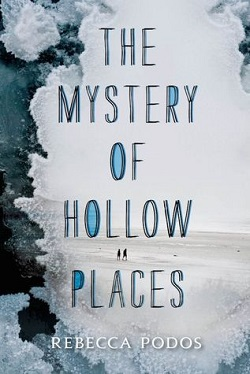 The Mystery of Hollow Places by Rebecca Podos