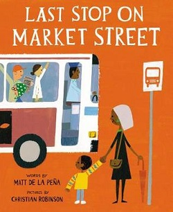 Last Stop on Market Street by Matt de la Pena and Christian Robinson