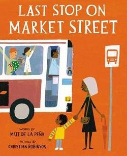 Last Stop on Market Street by Matt de la Pena and Christian Robinson