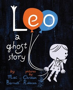 Leo: A Ghost Story by Mac Barnett and Christian Robinson
