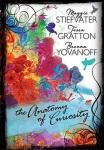 The Anatomy of Curiosity by Maggie Stiefvater, Tessa Gratton, Brenna Yovanoff
