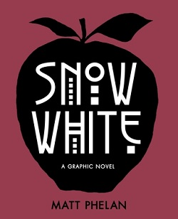 Snow White: A Graphic Novel by Matt Phelan