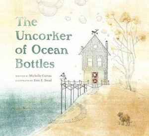 The Uncorker of Ocean Bottles by Michelle Cuevas and Erin E. Stead