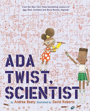 Ada Twist, Scientist by Andrea Beaty and Dave Roberts