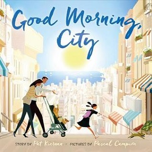 Good Morning, City by Pat Kiernan, Pascal Campion (illustrator)