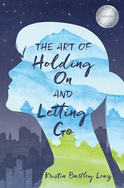 The Art of Holding On and Letting Go by Kristin Bartley Lenz