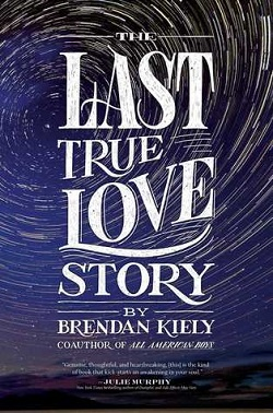 The Last True Love Story by Brendan Kiely