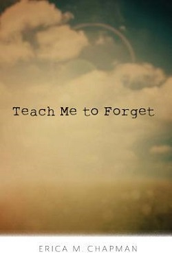 Teach Me to Forget by Erica M. Chapman