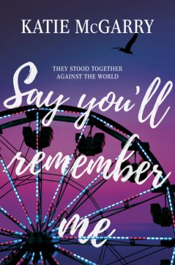 cover art for Say You'll Remember Me by Katie McGarry