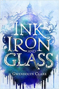 cover art for Ink, Iron, and Glass by Gwendolyn Clare