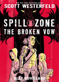 cover art for Spill Zone: The Broken Vow by Scott Westerfeld and Alex Puvilland