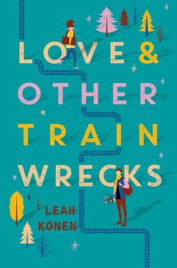 cover art for Love and Other Train Wrecks by Leah Konen