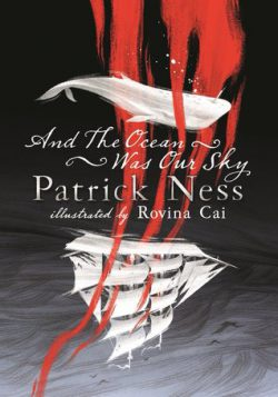 cover art for And the Ocean was Our Sky by Patrick Ness, illustrated by Rovina Cai