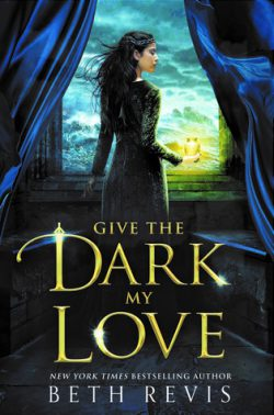 cover art Give the Dark My Love by Beth Revis