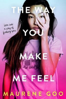 cover art for The Way You Make Me Feel by Maurene Goo