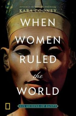 cover art for When Women Ruled the World: Six Queens of Egypt by Kara Cooney