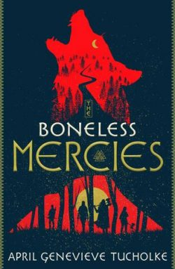 cover art for The Boneless Mercies by April Genevieve Tucholke