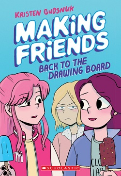 Making Friends: Back to the Drawing Board by Kristen Gudsnuk