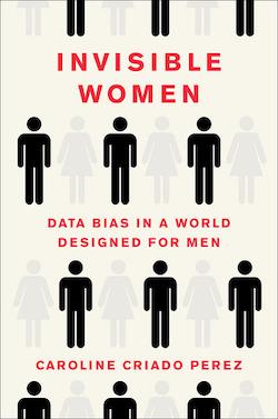 Invisible Women: Data Bias in a World Designed for Men by Caroline Criado-Perez