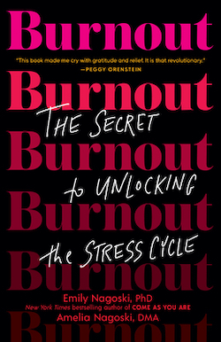 Burnout: The Secret to Unlocking The Stress Cycle by Emily and Amelia Nagoski