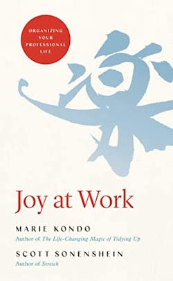 Joy at Work: Organizing Your Professional Life by Marie Kondo and Scott Sonenshein